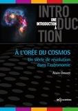 Alain Omont - A l'orée du cosmos - Un siècle de révolution dans l'astronomie.