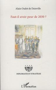 Alain Oudot de Dainville - Faut-il avoir peur de 2030 ?.