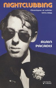 Alain Pacadis - Nightclubbing - Articles 1973-1986.