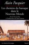 Alain Pacquier - Les chemins du baroque dans le nouveaumonde - De la Terre de Feu à l'embouchure du Saint-Laurent.