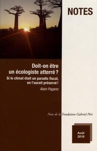 Alain Pagano - Doit-on être un écologiste atterré ? - Si le climat était un paradis fiscal, on l'aurait préservé !.