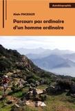 Alain Pageaux - Parcours pas ordinaire d'un homme ordinaire.
