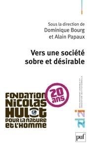 Alain Papaux et Dominique Bourg - Vers une société sobre et désirable.