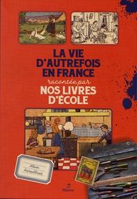 Alain Paraillous - La vie d'autrefois en France racontée par nos livres d'école.