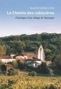 Alain Paraillous - Le Chemin des cablacères - Chronique d'un village de Gascogne.