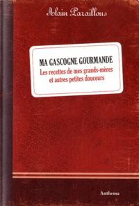 Ma Gascogne gourmande- Les recettes de mes grands-mères et autres petites douceurs - Alain Paraillous | Showmesound.org