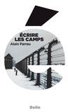 Alain Parrau et Editions Belin - Écrire les camps.