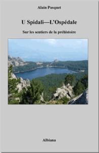 Alain Pasquet - U spidali, L'Ospedale - Sur les sentiers de la préhistoire.