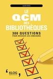 Alain Patez - Le QCM des bibliothèques : 300 questions pour réussir les concours.