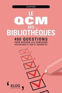 Alain Patez - Le QCM des bibliothèques - 400 questions pour réussir les concours.