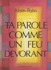 Alain Patin - Ta parole comme un feu dévorant.