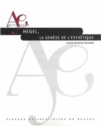 Alain-Patrick Olivier - Hegel, la genèse de l'esthétique.