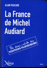 Alain Paucard - La France de Michel Audiard - Le demi-siècle des tontons flingueurs.