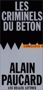 Alain Paucard - Les criminels du béton.
