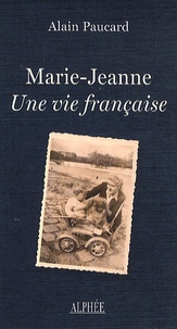 Alain Paucard - Marie-Jeanne, une vie française.