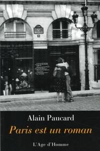 Alain Paucard - Paris est un roman - Anecdotes 1942-2000.