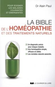 Alain Paul - La bible de l'homéopathie et des traitements naturels - Pour soigner les maladies courantes et émergentes.