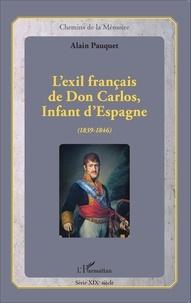 Alain Pauquet - L'exil français de Don Carlos, Infant d'Espagne (1839-1846).