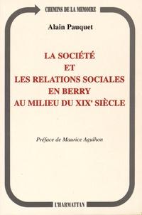 Alain Pauquet - La société et les relations sociales en Berry au milieu du XIXe siècle.