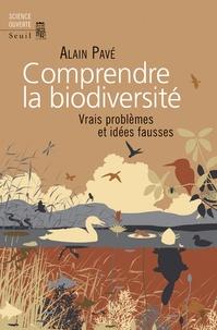 Alain Pavé - Comprendre la biodiversité - Vrais problèmes et idées fausses.