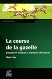 Alain Pavé - La course de la gazelle - Biologie et écologie à l'épreuve du hasard.