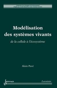 Alain Pavé - Modélisation des systèmes vivants - De la cellule à l'écosystème.