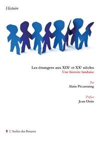 Alain Pécastaing - Les étrangers aux XIXe et XXe siècles - Une histoire landaise.