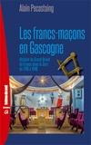 Alain Pécastaing - Les francs-maçons en Gascogne.