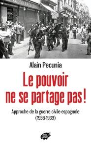 Alain Pecunia - Le pouvoir ne se partage pas ! - Approche de la guerre civile espagnole (1936-1939).