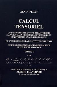 Alain Pelat - Calcul tensoriel - Tome 1.