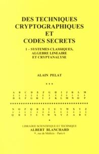Corridashivernales.be Des techniques cryptographiques et codes secrets - Tome 1, Systèmes classiques, algèbre linéaire et cryptanalyse Image