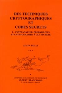 Deedr.fr Des techniques cryptographiques et codes secrets - Tome 2, Cryptanalyse, probabilités et cryptographie à clé secrète Image