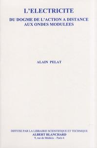 Alain Pelat - L'électricité - Du dogme de l'action à distance aux ondes modulées.