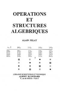 Alain Pelat - Opérations et structures algébriques.