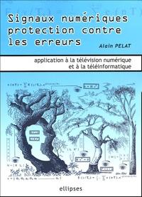 Alain Pelat - Signaux numériques protection contre les erreurs - Applications à la télévision numérique et à la téléinformatique.