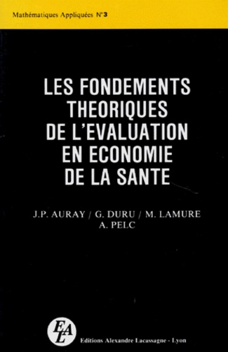 Alain Pelc et Jean-Paul Auray - Les Fondements théoriques de l'évaluation en économie de la santé.