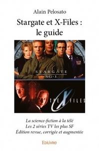 Alain Pelosato - Stargate et x-files : le guide - La science-fiction à la télé Les 2 séries TV les plus SF.