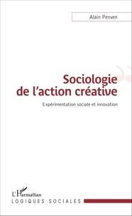 Alain Penven - Sociologie de l'action créative - Expérimentation sociale et innovation.