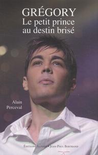 Alain Perceval - Grégory Lemarchal, le petit prince au destin brisé.
