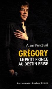 Alain Perceval - Grégory - Le petit prince au destin brisé.