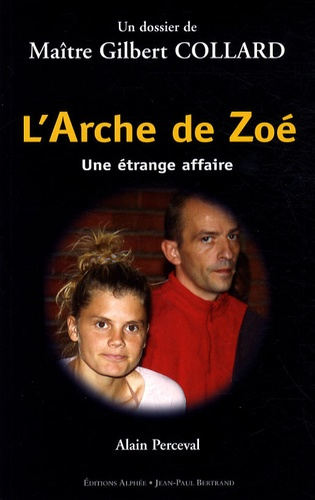 Alain Perceval - L'Arche de Zoé - Une étrange affaire ; Un dossier de Maître Gilbert Collard.