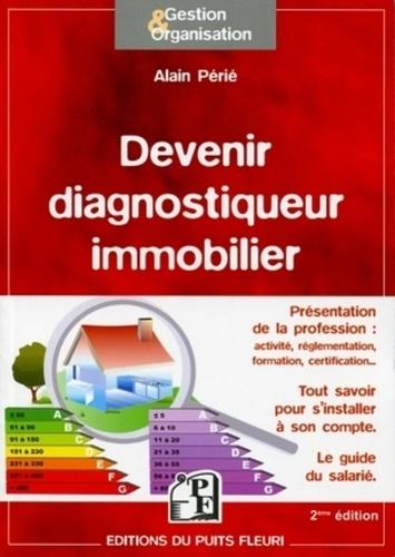 Alain Périé - Devenir diagnostiqueur immobilier - Présentation de la profession. Tout savoir pour s'installer à son compte. Le guide du salarié.