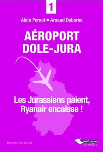 Alain Pernot - Aéroport Dole-Jura - Les Jurassiens paient, Ryanair encaisse !.