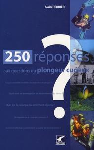 Alain Perrier - 250 Réponses aux questions du plongeur curieux.