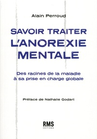 Alain Perroud - Savoir traiter l'anorexie mentale - Des racines de la maladie à sa prise en charge globale.