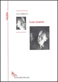 Alain Perroux - Frank Martin ou L'insatiable quête.