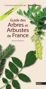 Alain Persuy et Editions Belin - Guide des Arbres et Arbustes de France.