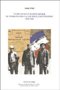 Alain Petit - Vivre dans le bassin minier du Nord Pas-de-Calais sous l'Occupation, 1939-1945.