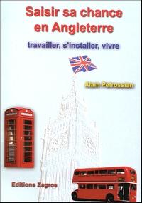 Alain Petrossian - Saisir sa chance en Angleterre - Travailler, s'installer, vivre.