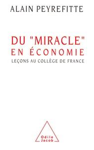 """Alain Peyrefitte - Du """"miracle"""" en économie - Leçons au Collège de France."""